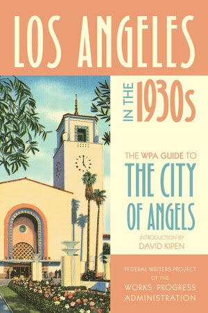 Los Angeles in the 1930s - The WPA Guide to the City of Angels